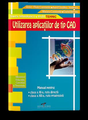 Utilizarea aplicațiilor de tip CAD. Manual pentru clasa a XI-a