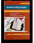 Organizarea unității economice. Caiet de lucru pentru clasa a IX-a