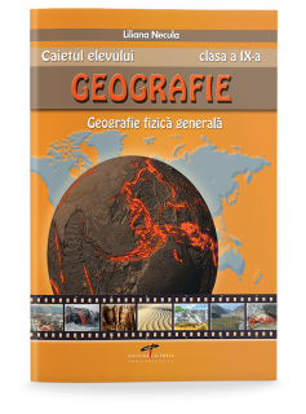 Caitetul elevului. Geografie clasa a IX-a. Geografie fizică generală