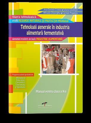 Tehnologii generale în industria alimentară fermentativă (Modul III). Manual pentru cls. a X-a
