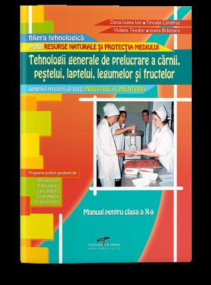 Tehnologii generale de prelucrare a cărnii, peștelui, laptelui, legumelor și fructelor (Modul II). Manual pentru clasa a X-a