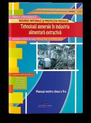 Tehnologii generale în industria alimentară extractivă (Modul IV). Manual pentru cls. a X-a
