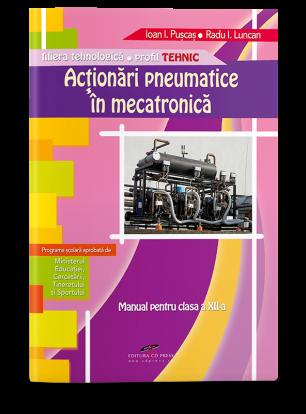 Acționări pneumatice în mecatronică. Manual pentru clasa a XII-a