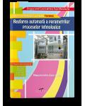 Reglarea automata a parametrilor proceselor tehnologice. Manual pentru clasa a XII-a