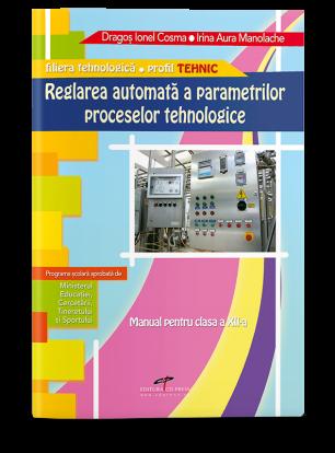 Reglarea automată a parametrilor proceselor tehnologice. Manual pentru clasa a XII-a