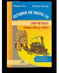 Istoria de nota 10. Caiet de lucru pentru clasele VII-VIII